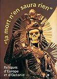 LA MORT N'EN SAURA RIEN. Reliques d'Europe et d'Océanie, 12 octobre 1999 au 24 janvier 2000. Musée national des Arts d'Afrique et d'Océanie