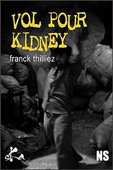 Vol pour Kidney: Une nouvelle noire exceptionnelle par [Thilliez, Franck, sœur, Noire]