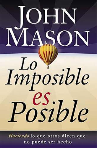 Lo imposible es posible: Haciendo lo que otros dicen que no puede ser hecho (Nelson Pocket: Motivacion) por John Mason
