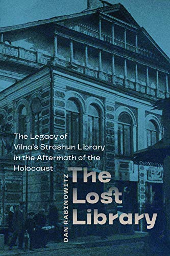The Lost Library: The Legacy of Vilna's Strashun Library in the Aftermath of the Holocaust (The Tauber Institute Series for the Study of European Jewry) PDF Descargar Gratis