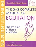 The BHS Complete Manual of Equitation: The Training of Horse and Rider (British Horse Society)