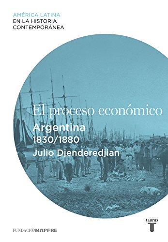 El proceso económico. Argentina (1830-1880) por Julio Djenderedjian