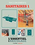 Sanitaires & Plomberie : Raccordements - sanitaires 1  (L'essentiel du bricolage)...