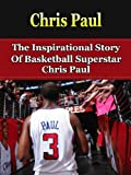 Chris Paul: The Inspirational Story of Basketball Superstar Chris Paul (Chris Paul Unauthorized Biography, Los Angeles Clippers, Wake Forest University, NBA Books)