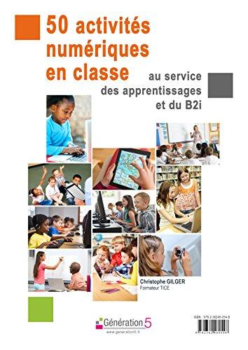 50 activités numériques en classe au service des apprentissages et du B2i (1Cédérom)