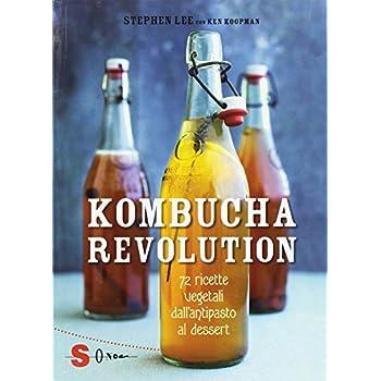 Kombucha Revolution. 75 Ricette Vegetali Dall'antipasto Al Dessert