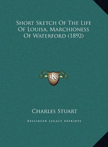 Short Sketch of the Life of Louisa, Marchioness of Waterfordshort Sketch of the Life of Louisa, Marchioness of Waterford (1892) (1892)