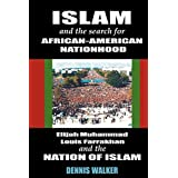 Islam and the Search for African American Nationhood: Elijah Muhammad, Louis Farrakhan and the Nation of Islam