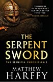 The Serpent Sword (The Bernicia Chronicles Book 1) by Matthew Harffy
