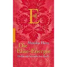 Die Elise-Energie: Heilen mit himmlischer Kraft