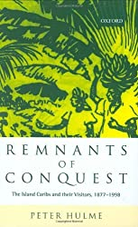 Remnants of Conquest: The Island Caribs and their Visitors, 1877-1998 by Peter Hulme (2000-11-23)