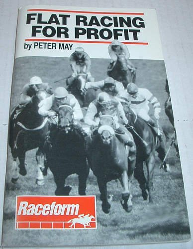 Flat Racing for Profit by Peter May (1996-04-18)