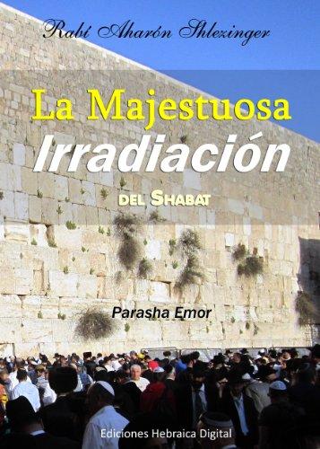 La Majestuosa Irradiación del Shabat (La Parashá en profundidad) por Aharón Shlezinger