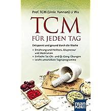 TCM für jeden Tag. Entspannt und gesund durch die Woche: Ernährung und Heiltees, Akupressur und Meditation - Einfache Tai-Chi- und Qi-Gong-Übungen - Leicht umsetzbare Tagesprogramme