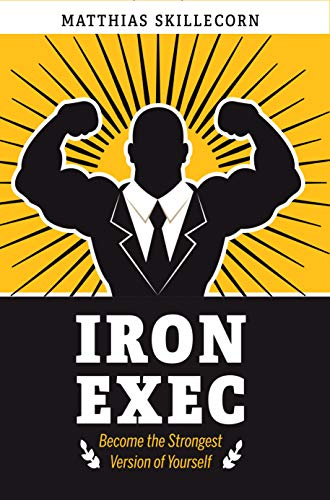 The Iron Exec: Become the Strongest Version of Yourself (English Edition)