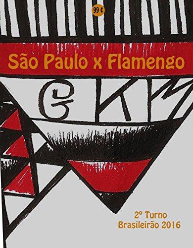 São Paulo x Flamengo: Brasileirão 2016/2º Turno (Campanha do Clube de Regatas do Flamengo no Campeonato Brasileiro 2016 Série A Livro 28) (Portuguese Edition) por r.morel