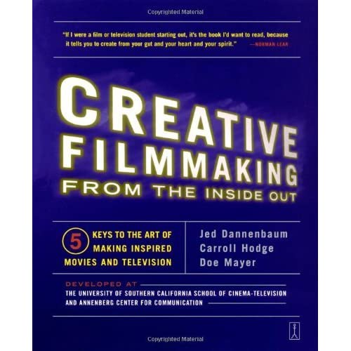 Creative Filmmaking from the Inside Out: Five Keys to the Art of Making Inspired Movies and Television by Jed Dannenbaum Carroll Hodge Doe Mayer(2003-03-04)