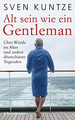 Alt sein wie ein Gentleman: Über Würde im Alter und andere überschätzte Tugenden