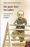 Ein guter Start ins Leben: Ein Leitfaden für die erste Zeit mit Ihrem Baby (Mit Kindern wachsen)