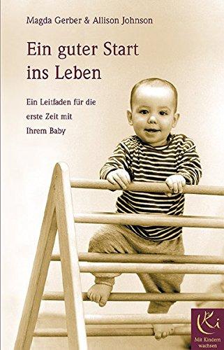 Preisvergleich Produktbild Ein guter Start ins Leben: Ein Leitfaden für die erste Zeit mit Ihrem Baby (Mit Kindern wachsen)
