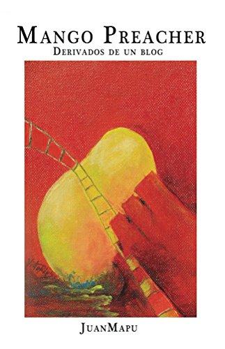 Mango Preacher: Derivados de un blog por Juan Mapu