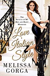 Love Italian Style: The Secrets of My Hot and Happy Marriage by Melissa Gorga (2014-09-30)