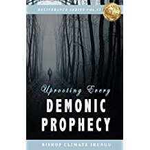 Uprooting Every Demonic Prophecy (Deliverance Series)