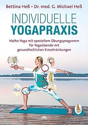 Individuelle Yogapraxis: Hatha-Yoga mit speziellem Übungsprogramm für Yogaübende mit gesundheitlichen Einschränkungen