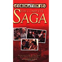 """Coronation Street"": The Complete Saga: An Epic Novel of Life in 'the Street' from 1960 to the Present Day"