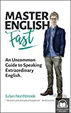 Master English FAST: An Uncommon Guide to Speaking Extraordinary English