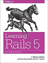 Learning Rails 5: Rails from the Outside In by J. Mark Locklear (2016-08-28)