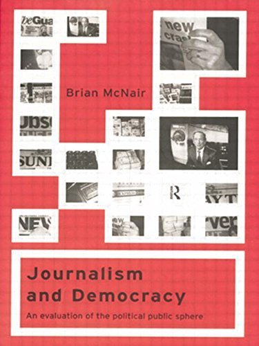 Journalism and Democracy: An Evaluation of the Political Public Sphere by Brian McNair (2000-01-06)