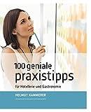 100 geniale Praxistipps: für Hotellerie und Gastronomie