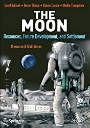 The Moon: Resources, Future Development and Settlement: Resources, Future Development and Colonization (Springer Praxis Books)