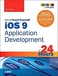 iOS 9 Application Development in 24 Hours, Sams Teach Yourself (7th Edition) by John Ray (2016-02-22)