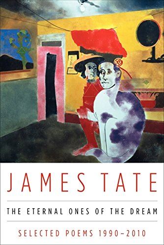 The Eternal Ones of the Dream: Selected Poems 1990 - 2010 por James Tate