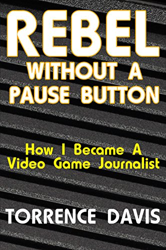 rebel-without-a-pause-button-how-i-became-a-video-game-journalist-english-edition