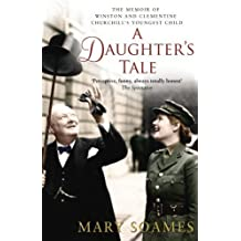 A Daughter's Tale: The Memoir of Winston and Clementine Churchill's youngest child by Soames, Mary (2012) Paperback