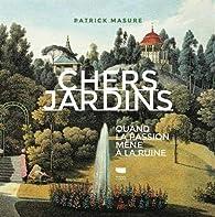 Chers jardins - Quand la passion mène à la ruine par Patrick Masure