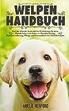Welpen Handbuch: Von der Hunde Auswahl bis Erziehung für neue Hundehalter (Mein erster Welpe, Hundeerziehung, Welpenerziehung, Hundetraining, Band 1) -