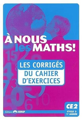 A nous les maths ! CE2 Cycle 3 1re année : Les corrigés du cahier d'exercices