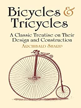 Bicycles & Tricycles: A Classic Treatise on Their Design and Construction (Dover Transportation) by [Sharp, Archibald]