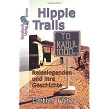 Hippie-Trails: Reiselegenden und ihre Geschichte