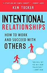 Intentional Relationships: How to Work and Succeed With Others by Ken Tucker (2016-06-07)