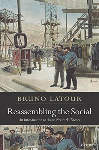 Reassembling the Social: An Introduction to Actor-Network-Theory (Clarendon Lectures in Management Studies) by Bruno Latour (2005-09-29)