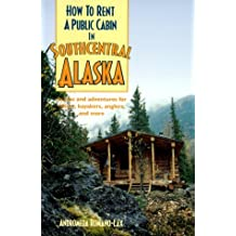 How to Rent a Public Cabin in Southcentral Alaska by Andromeda Romano-Lax (2003-06-02)