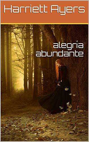 alegría abundante (Galician Edition) por Harriett Ayers