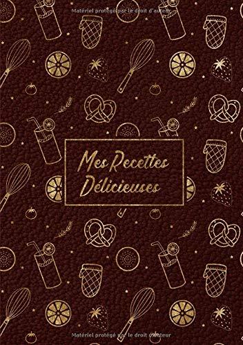 Mes Recettes Délicieuses: Cahier De Recettes - Livre de cuisine personnalisé - Carnet à compléter par Diariocher