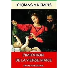 """L'imitation de la Bienheureuse Vierge Marie: Suite de """" L'Imitation de Jésus-Christ """" - Version Intégrale"""