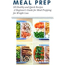 Meal Prep: 50 Healthy and Quick Recipes - A Beginner's Guide for Meal Prepping for Weight Loss (English Edition)